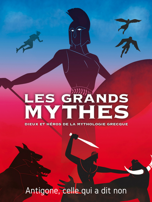 Les grands mythes - Antigone, celle qui a dit non |