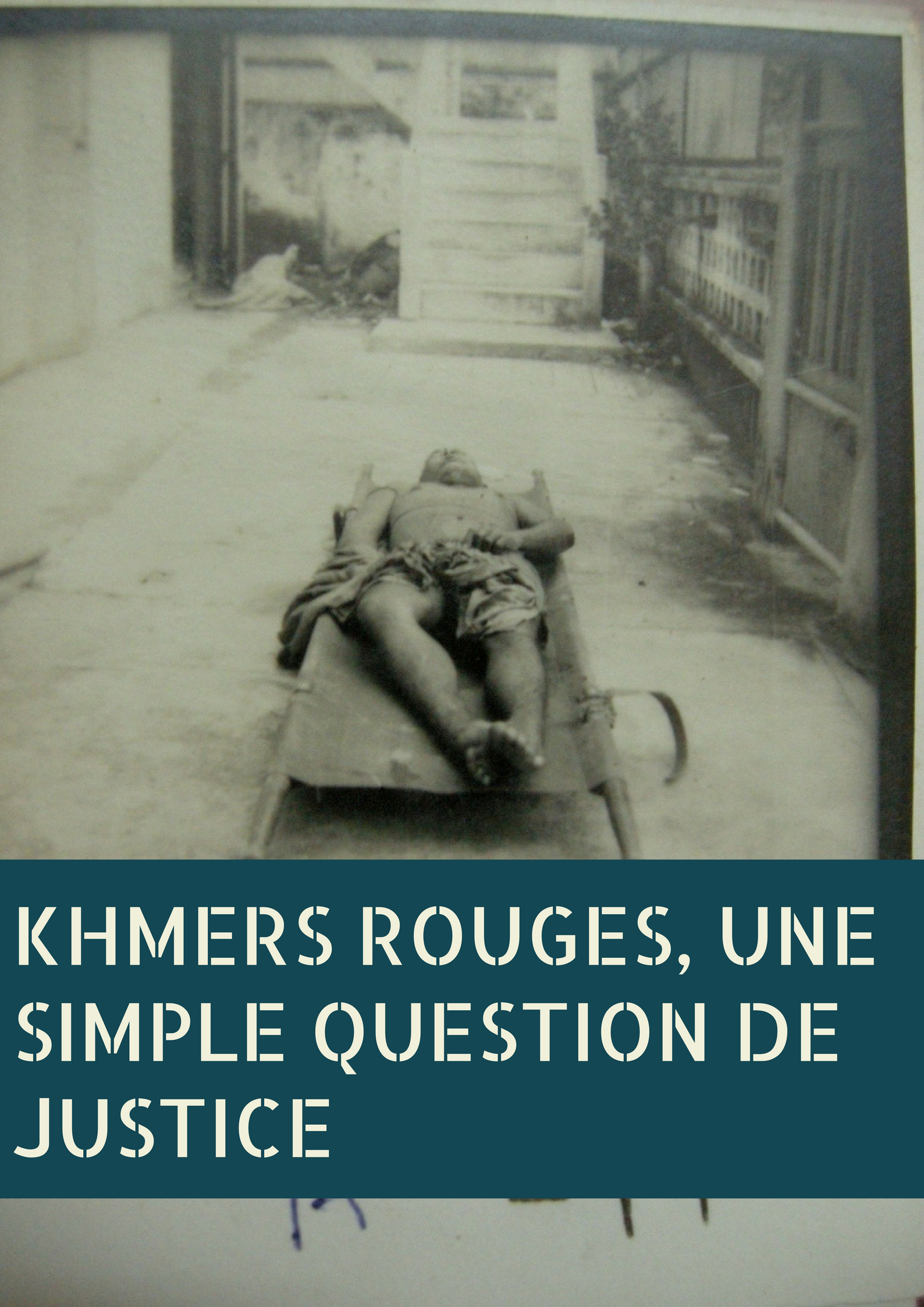 Khmers rouges, une simple question de justice | Laine, Rémi (Réalisateur)