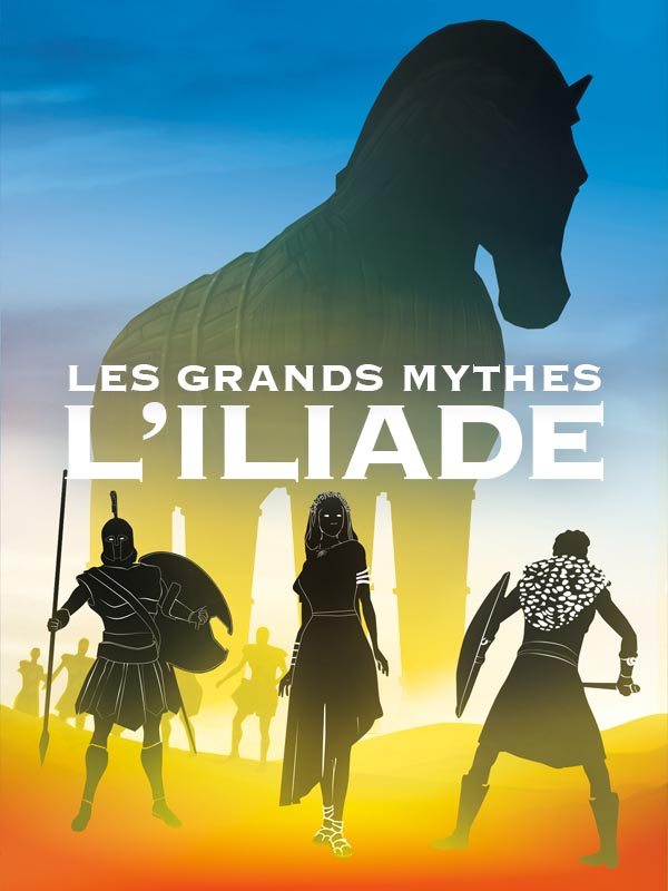 Les Grands mythes - L'Iliade