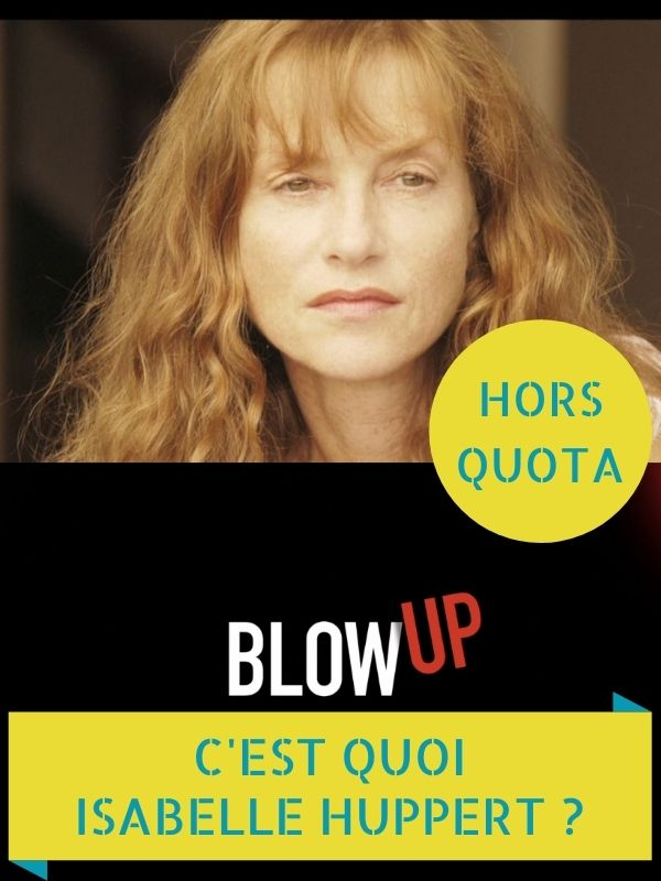 Blow Up - C'est quoi Isabelle Huppert ?